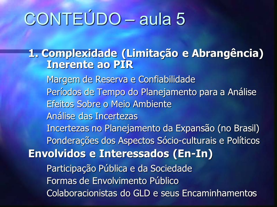 CONTEÚDO – aula 5 1. Complexidade (Limitação e Abrangência) Inerente ao PIR. Margem de Reserva e Confiabilidade.