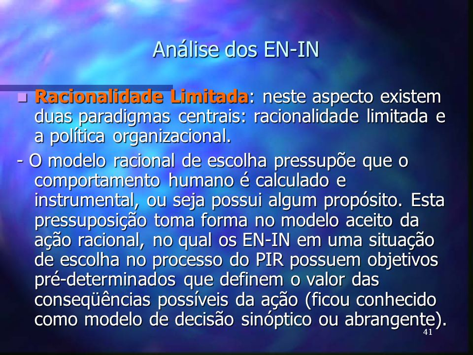 Análise dos EN-IN Racionalidade Limitada: neste aspecto existem duas paradigmas centrais: racionalidade limitada e a política organizacional.