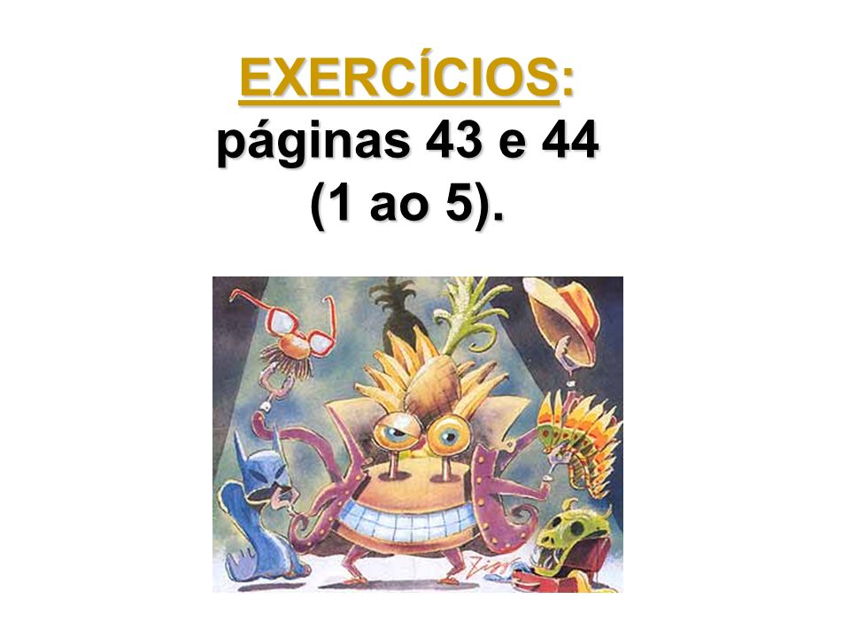 EXERCÍCIOS: páginas 43 e 44 (1 ao 5).