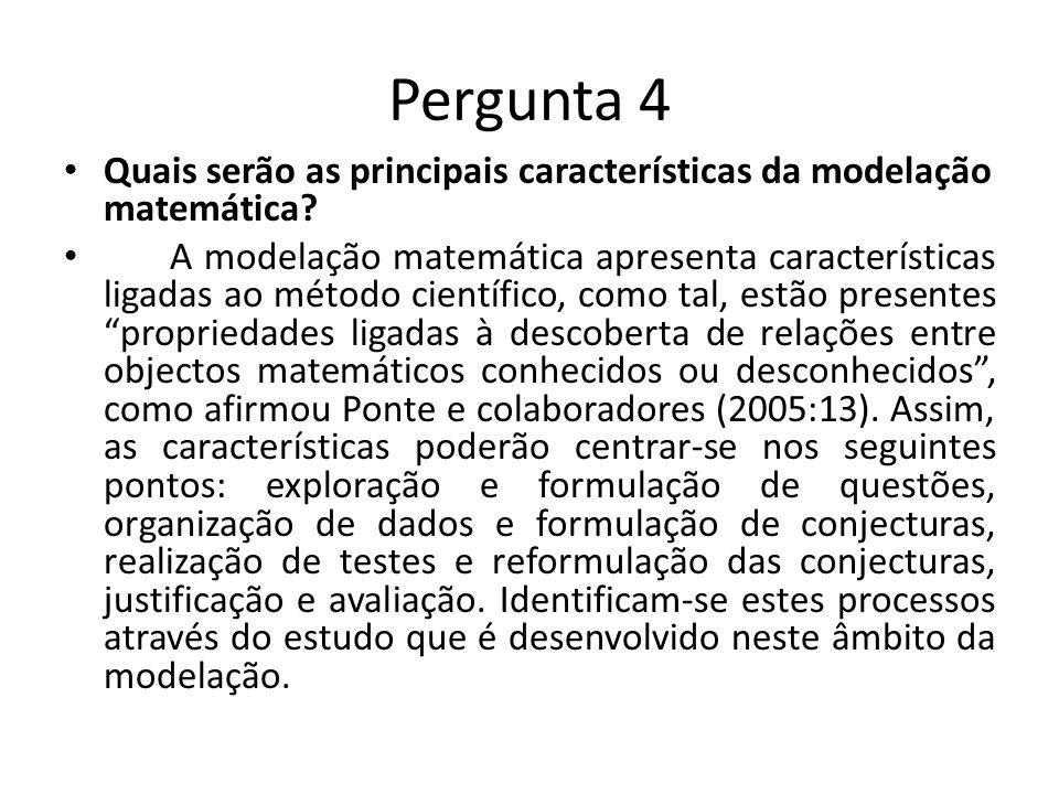 Pergunta 4 Quais serão as principais características da modelação matemática