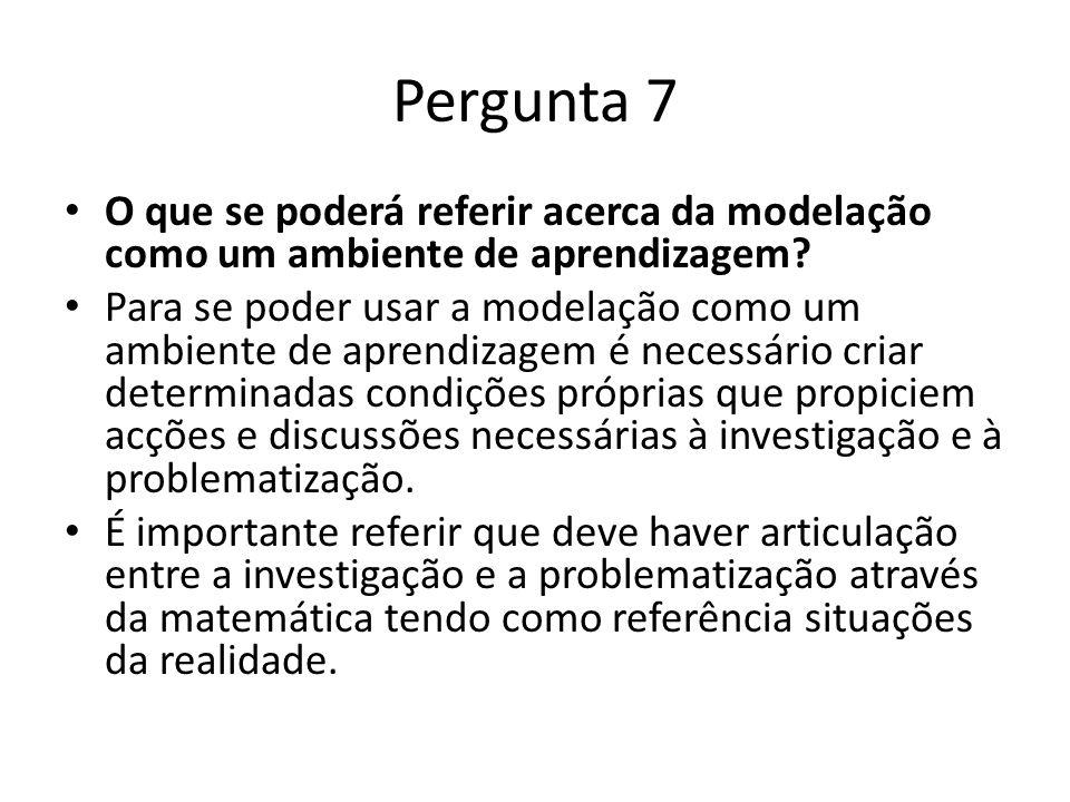 Pergunta 7 O que se poderá referir acerca da modelação como um ambiente de aprendizagem