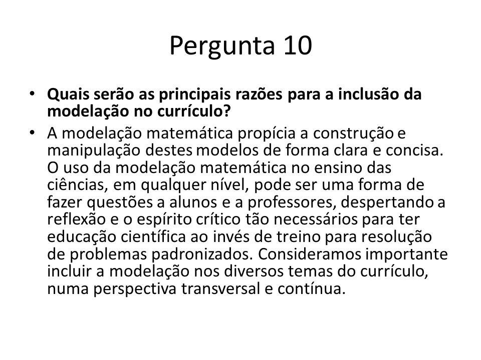Pergunta 10 Quais serão as principais razões para a inclusão da modelação no currículo