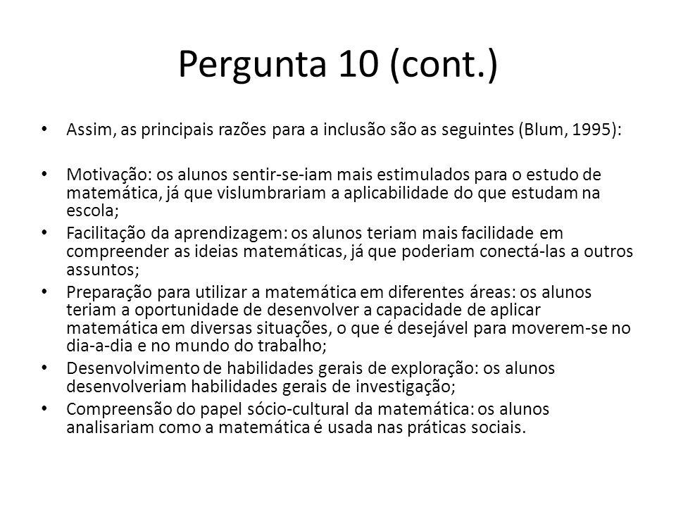 Pergunta 10 (cont.) Assim, as principais razões para a inclusão são as seguintes (Blum, 1995):