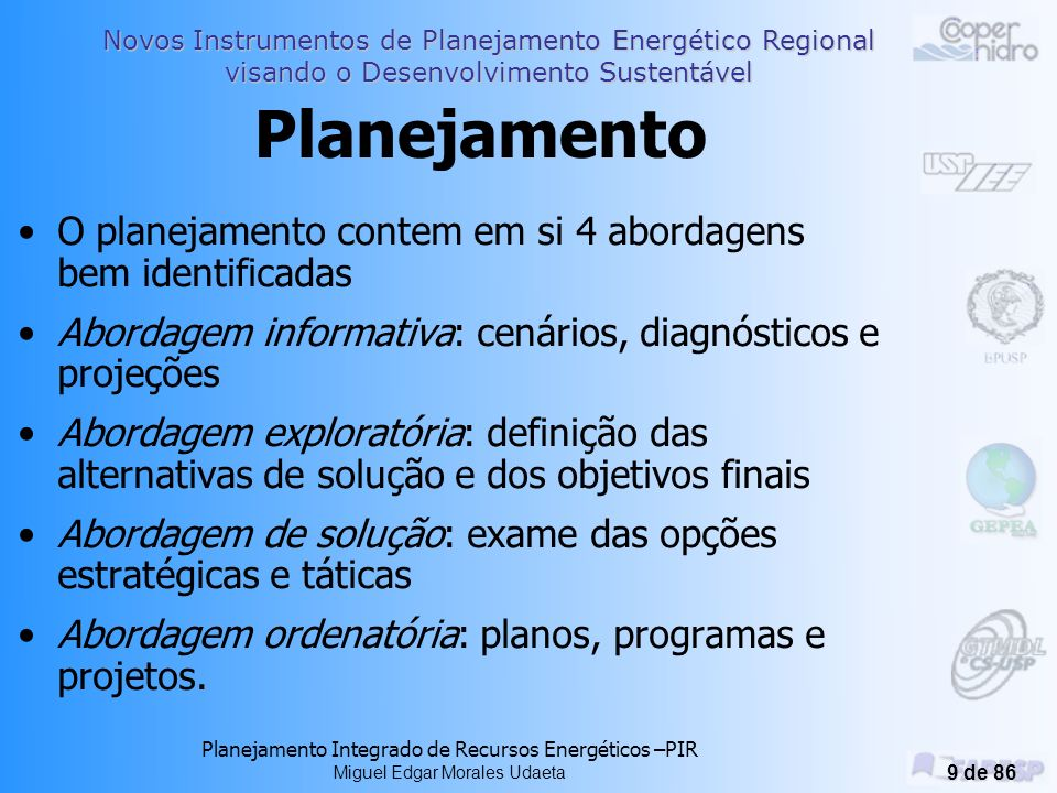 Planejamento O planejamento contem em si 4 abordagens bem identificadas. Abordagem informativa: cenários, diagnósticos e projeções.