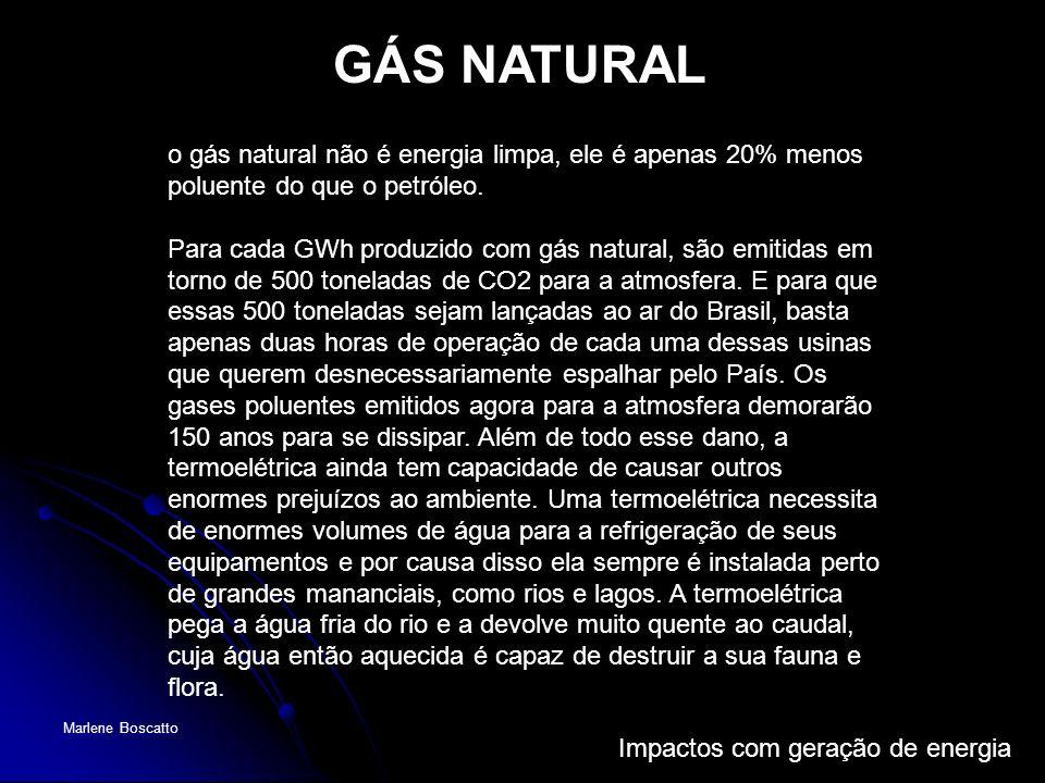 GÁS NATURALo gás natural não é energia limpa, ele é apenas 20% menos poluente do que o petróleo.