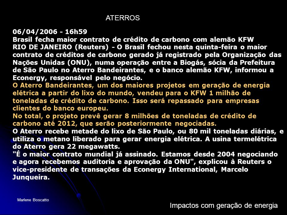 ATERROS06/04/2006 - 16h59 Brasil fecha maior contrato de crédito de carbono com alemão KFW.