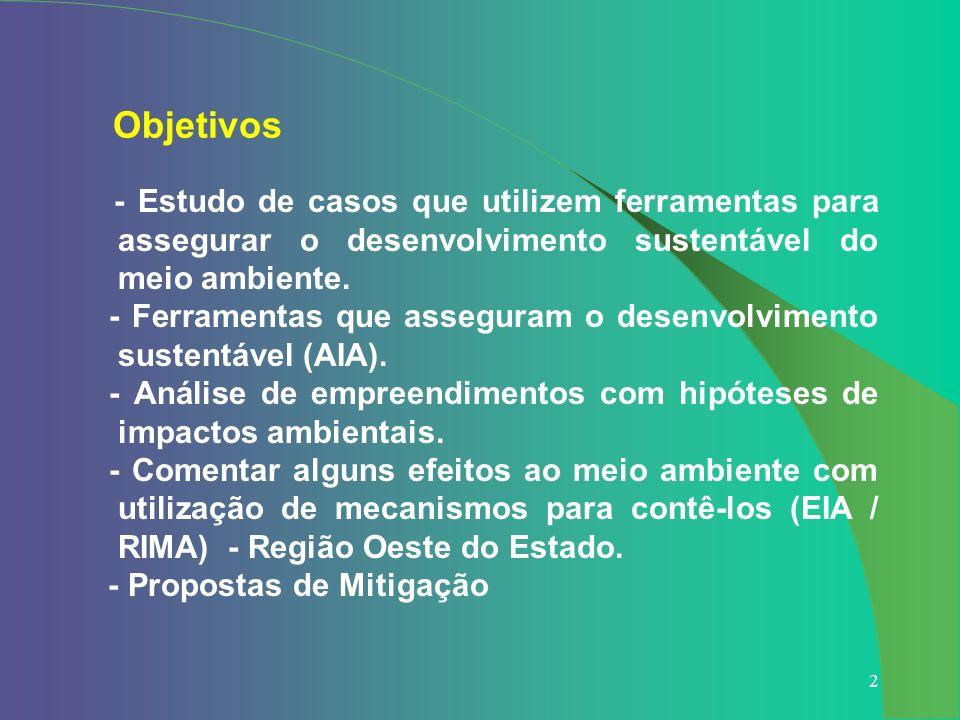 Objetivos - Estudo de casos que utilizem ferramentas para assegurar o desenvolvimento sustentável do meio ambiente.