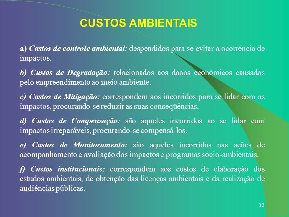 CUSTOS AMBIENTAIS a) Custos de controle ambiental: despendidos para se evitar a ocorrência de impactos.