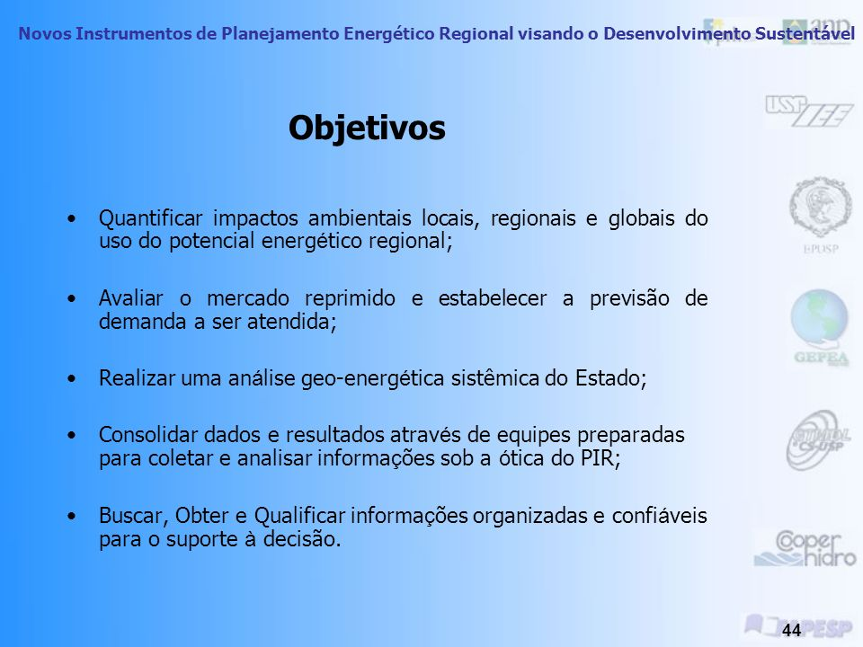 ObjetivosQuantificar impactos ambientais locais, regionais e globais do uso do potencial energético regional;