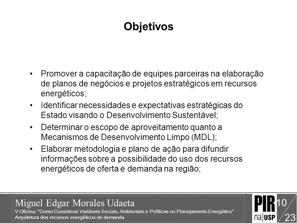 Objetivos Promover a capacitação de equipes parceiras na elaboração de planos de negócios e projetos estratégicos em recursos energéticos;