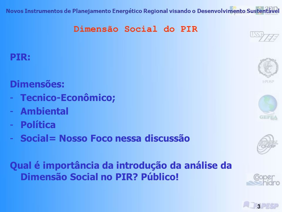 Dimensão Social do PIR PIR: Dimensões: Tecnico-Econômico; Ambiental. Política. Social= Nosso Foco nessa discussão.