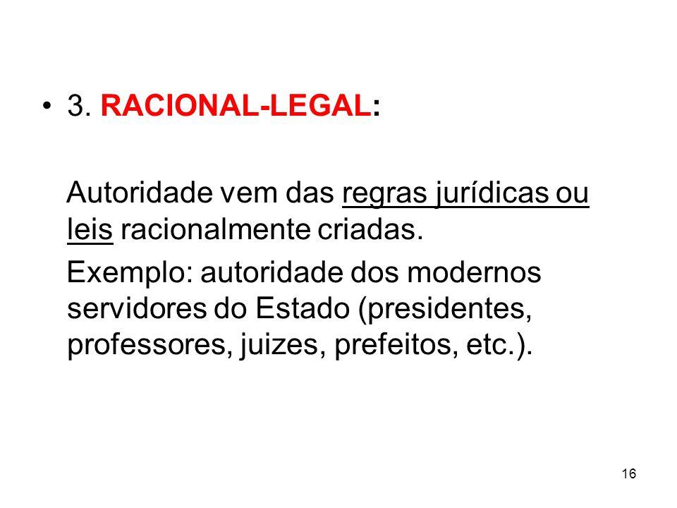 3. RACIONAL-LEGAL:Autoridade vem das regras jurídicas ou leis racionalmente criadas.