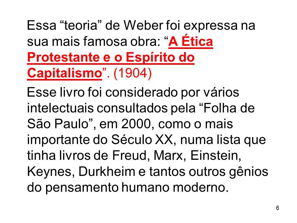 Essa teoria de Weber foi expressa na sua mais famosa obra: A Ética Protestante e o Espírito do Capitalismo . (1904)