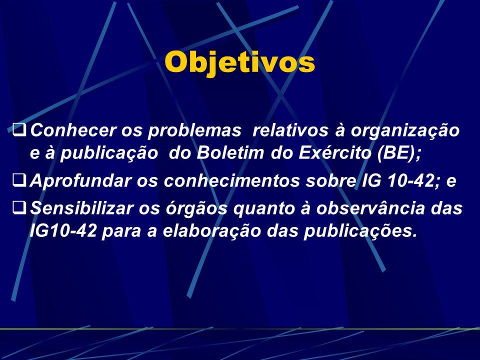 Objetivos Conhecer os problemas relativos à organização e à publicação do Boletim do Exército (BE);