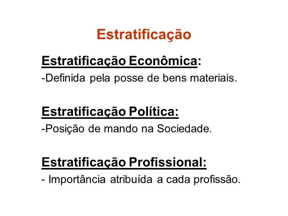 Estratificação Estratificação Econômica: Estratificação Política: