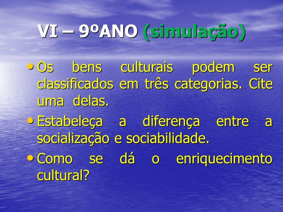 VI – 9ºANO (simulação) Os bens culturais podem ser classificados em três categorias. Cite uma delas.