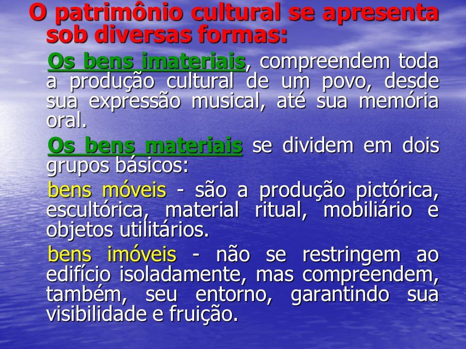 O patrimônio cultural se apresenta sob diversas formas: