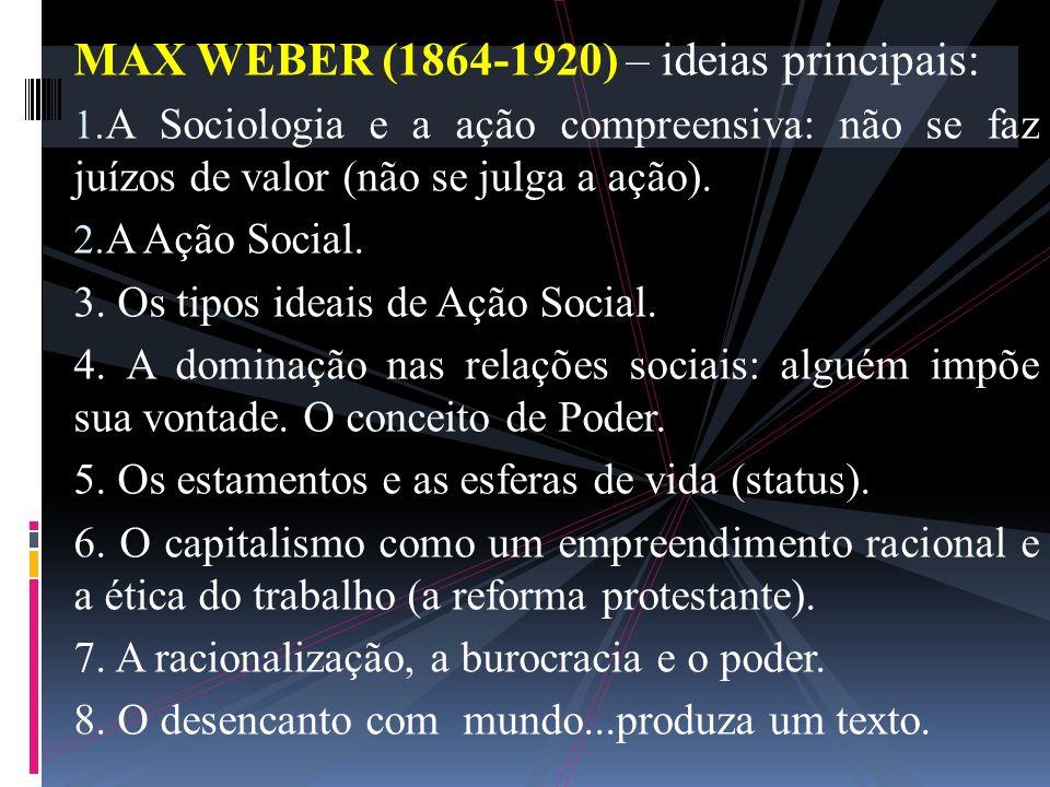 MAX WEBER (1864-1920) – ideias principais: