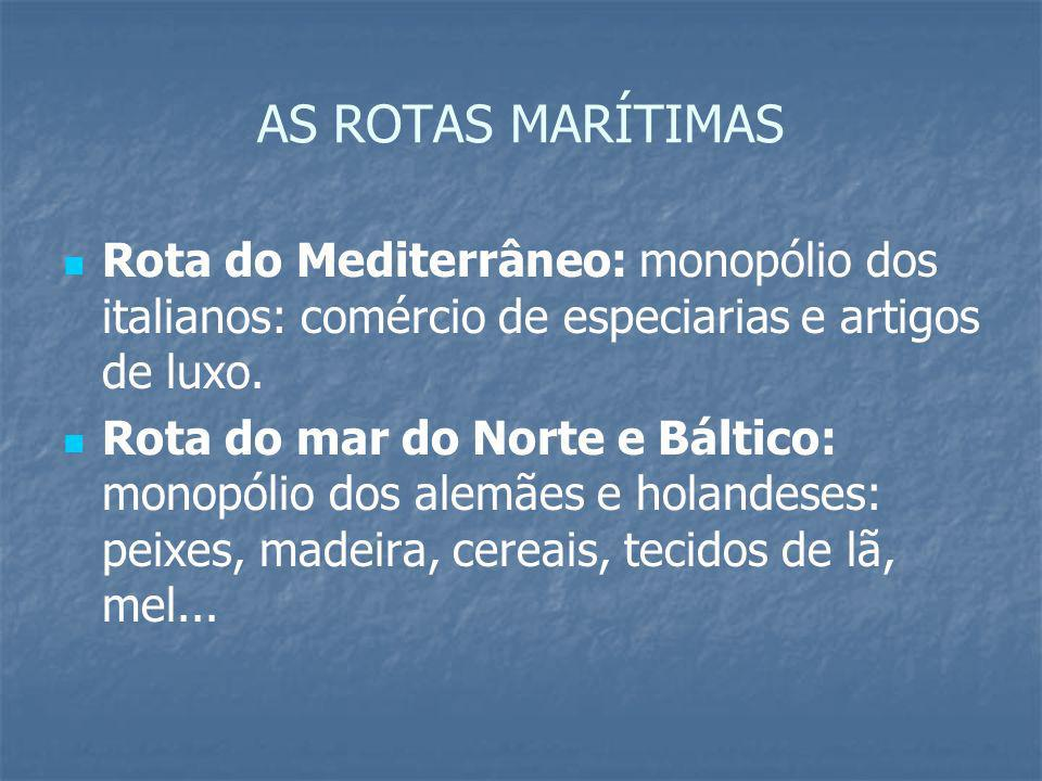 AS ROTAS MARÍTIMAS Rota do Mediterrâneo: monopólio dos italianos: comércio de especiarias e artigos de luxo.