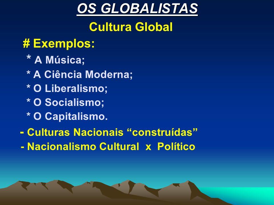 OS GLOBALISTAS Cultura Global # Exemplos: * A Música;