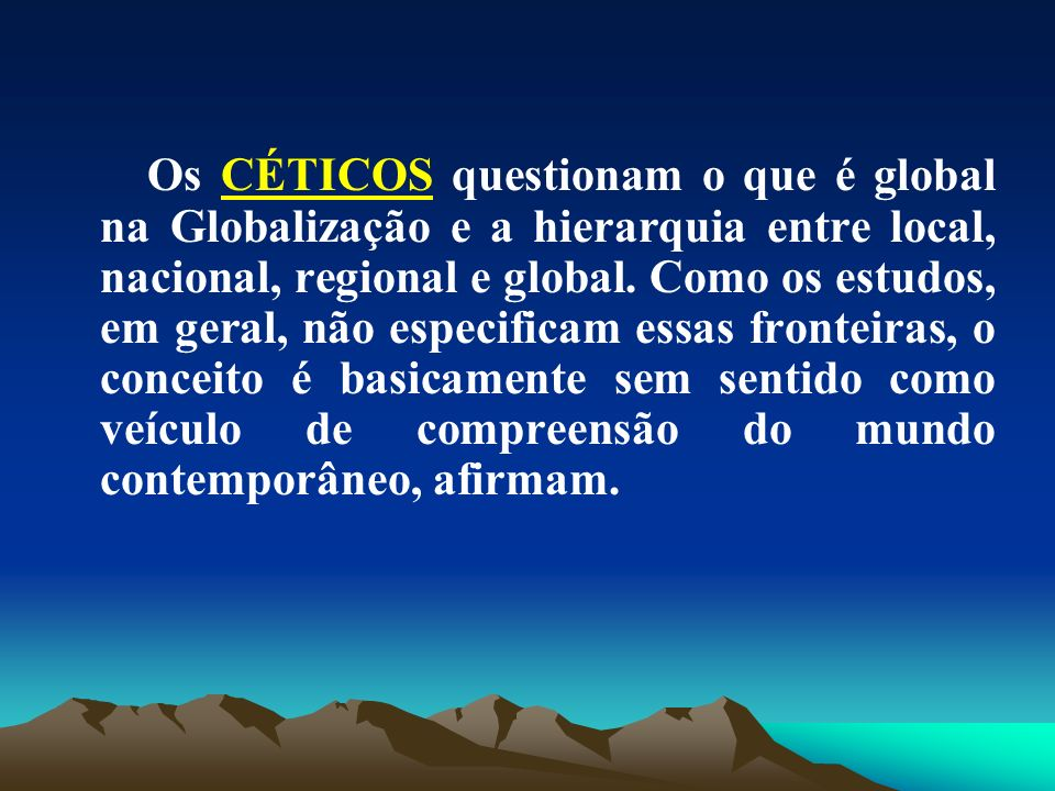 Os CÉTICOS questionam o que é global na Globalização e a hierarquia entre local, nacional, regional e global.