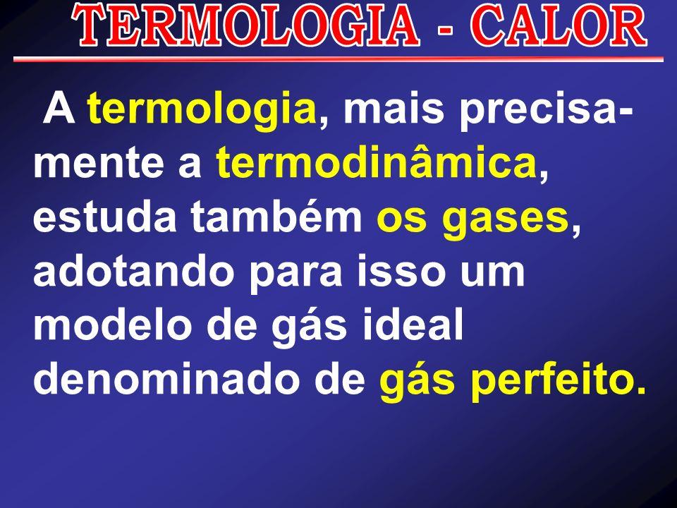 A termologia, mais precisa-mente a termodinâmica,