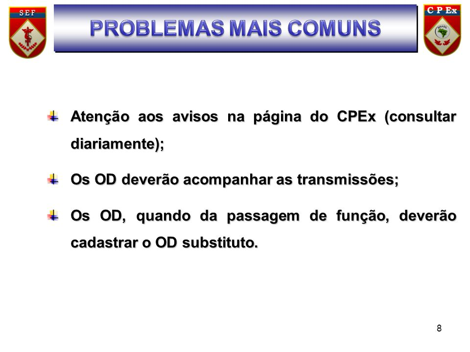 SUMÁRIOPROBLEMAS MAIS COMUNS. Atenção aos avisos na página do CPEx (consultar diariamente); Os OD deverão acompanhar as transmissões;