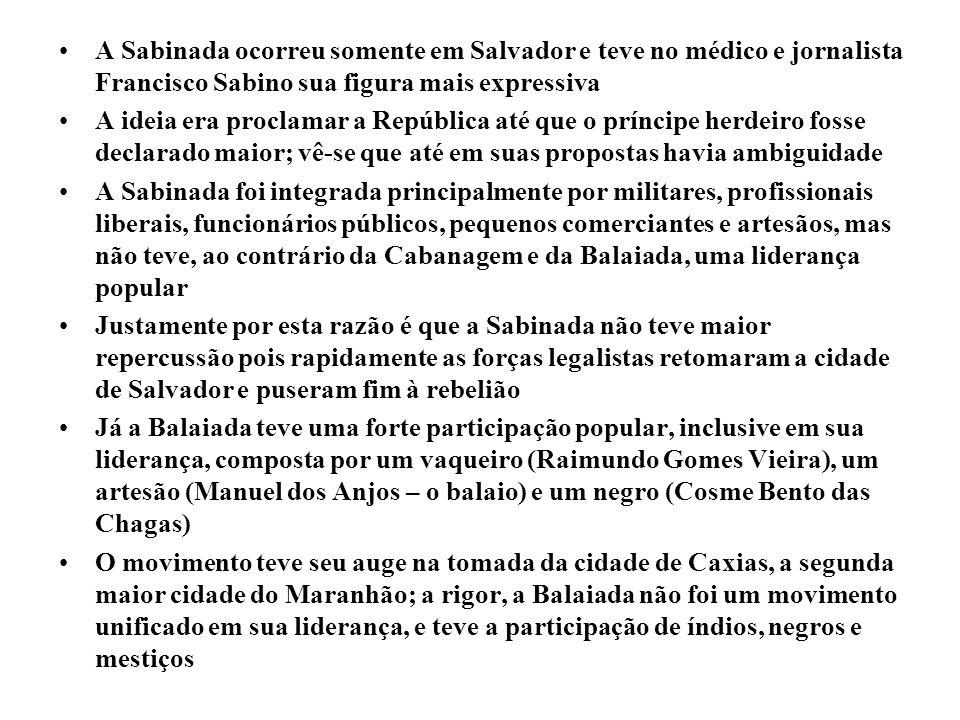 A Sabinada ocorreu somente em Salvador e teve no médico e jornalista Francisco Sabino sua figura mais expressiva