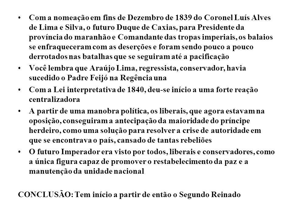 Com a nomeação em fins de Dezembro de 1839 do Coronel Luís Alves de Lima e Silva, o futuro Duque de Caxias, para Presidente da província do maranhão e Comandante das tropas imperiais, os balaios se enfraqueceram com as deserções e foram sendo pouco a pouco derrotados nas batalhas que se seguiram até a pacificação