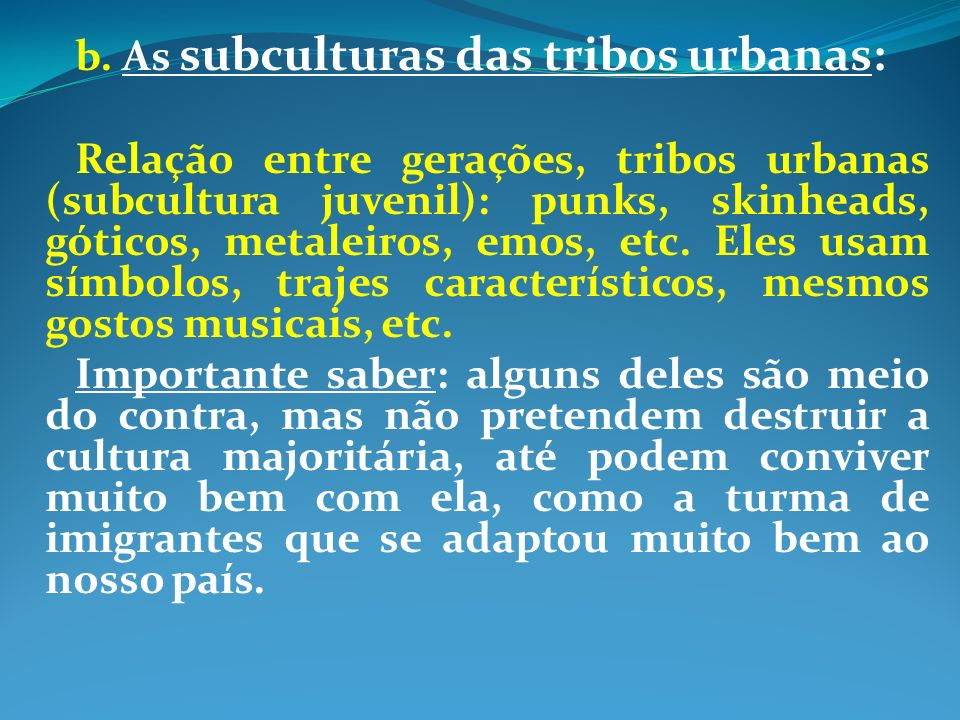 b. As subculturas das tribos urbanas: