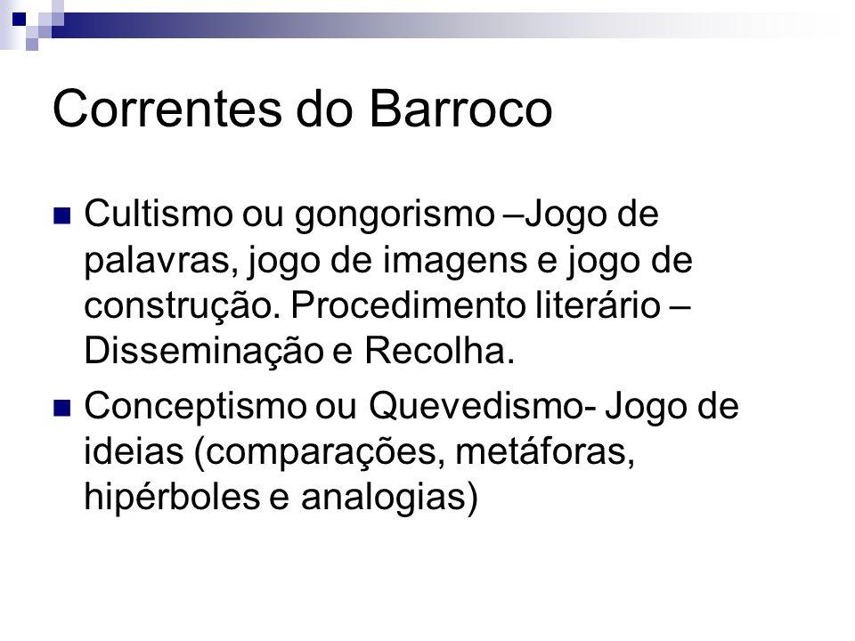Correntes do Barroco Cultismo ou gongorismo –Jogo de palavras, jogo de imagens e jogo de construção. Procedimento literário – Disseminação e Recolha.