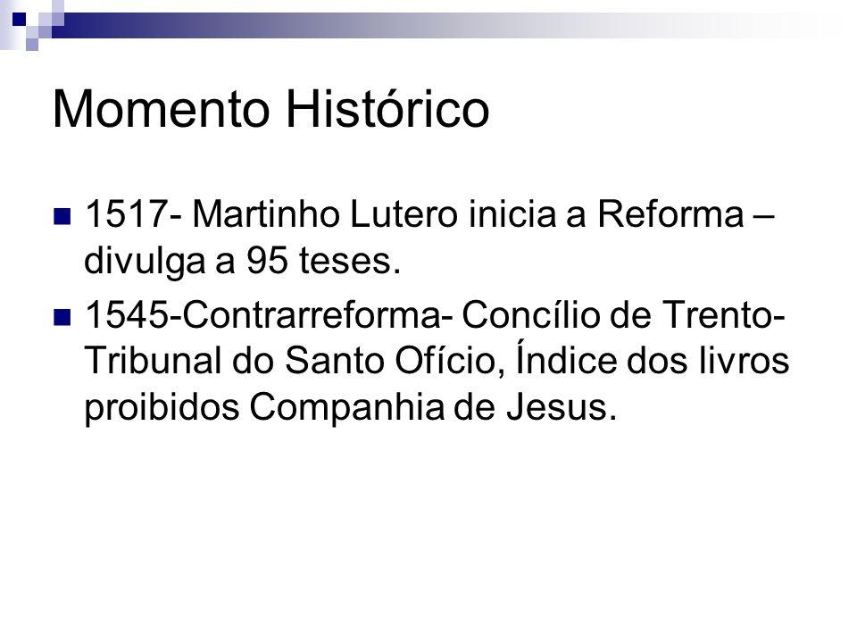 Momento Histórico1517- Martinho Lutero inicia a Reforma – divulga a 95 teses.
