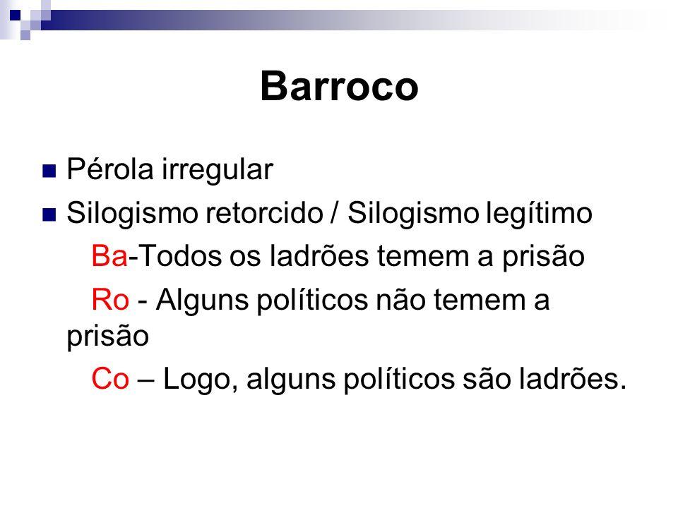 Barroco Pérola irregular Silogismo retorcido / Silogismo legítimo