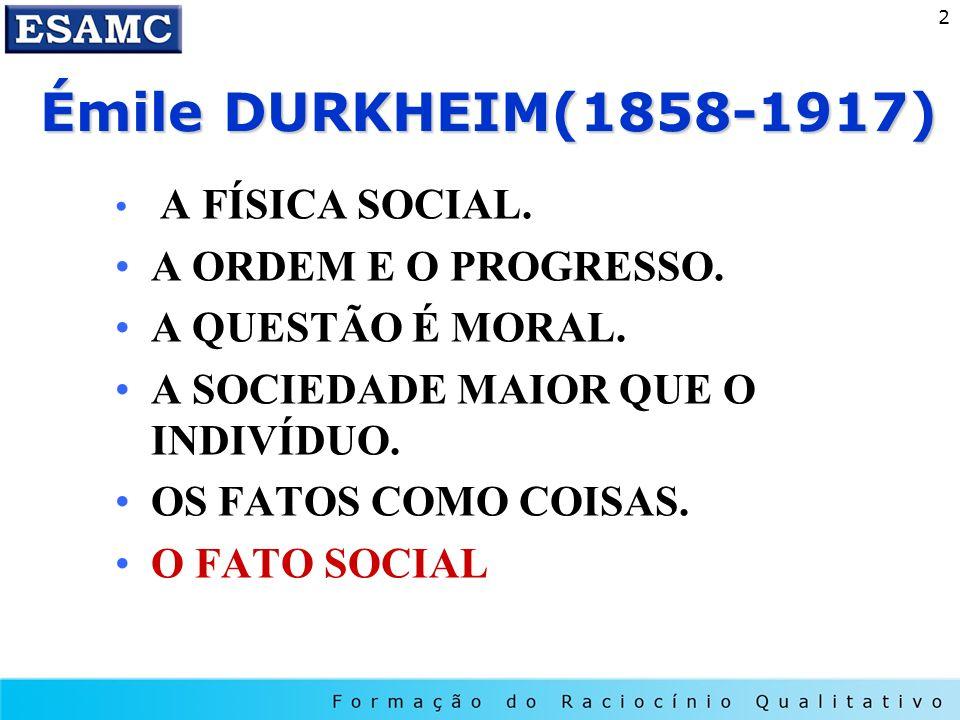 Émile DURKHEIM(1858-1917) A ORDEM E O PROGRESSO. A QUESTÃO É MORAL.