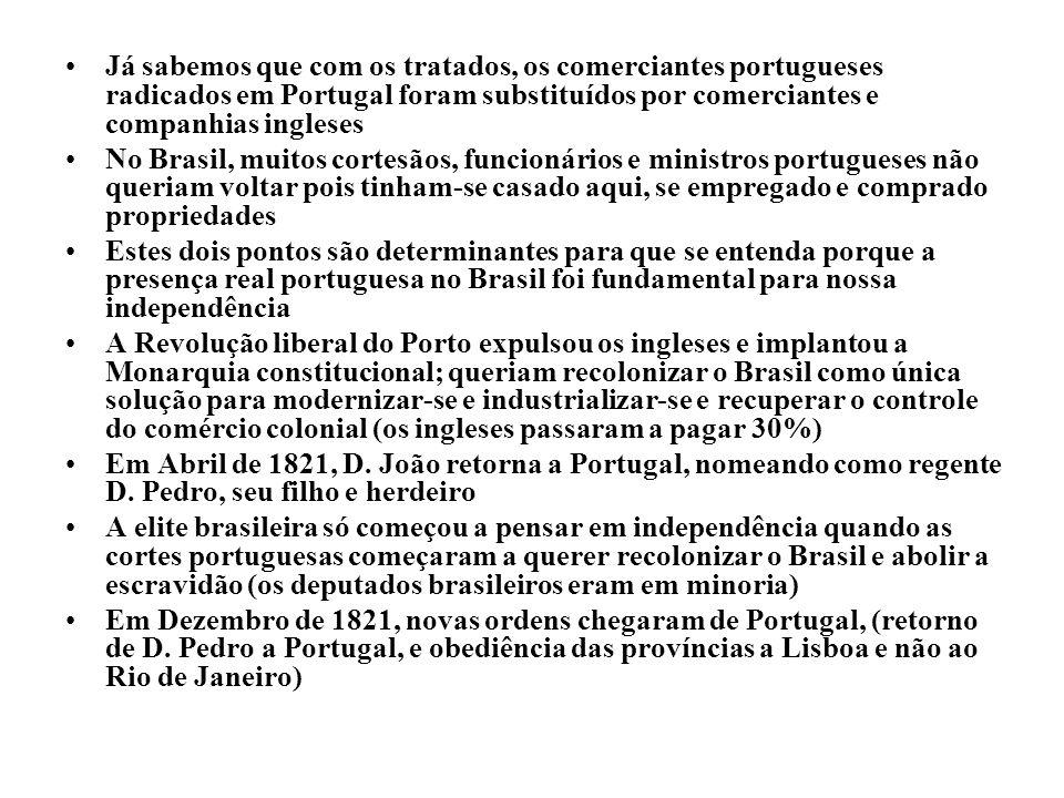 Já sabemos que com os tratados, os comerciantes portugueses radicados em Portugal foram substituídos por comerciantes e companhias ingleses