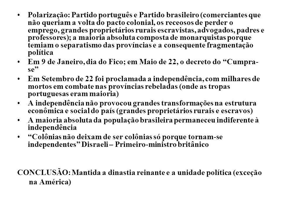 Polarização: Partido português e Partido brasileiro (comerciantes que não queriam a volta do pacto colonial, os receosos de perder o emprego, grandes proprietários rurais escravistas, advogados, padres e professores); a maioria absoluta composta de monarquistas porque temiam o separatismo das províncias e a consequente fragmentação política