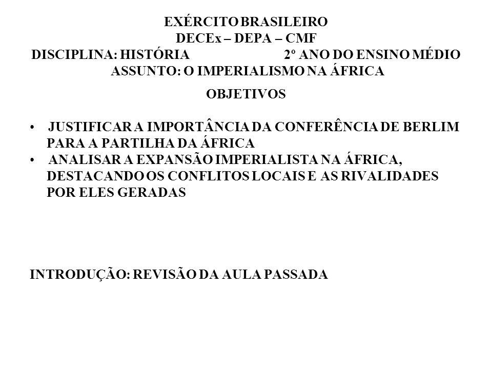 EXÉRCITO BRASILEIRO DECEx – DEPA – CMF DISCIPLINA: HISTÓRIA 2º ANO DO ENSINO MÉDIO ASSUNTO: O IMPERIALISMO NA ÁFRICA