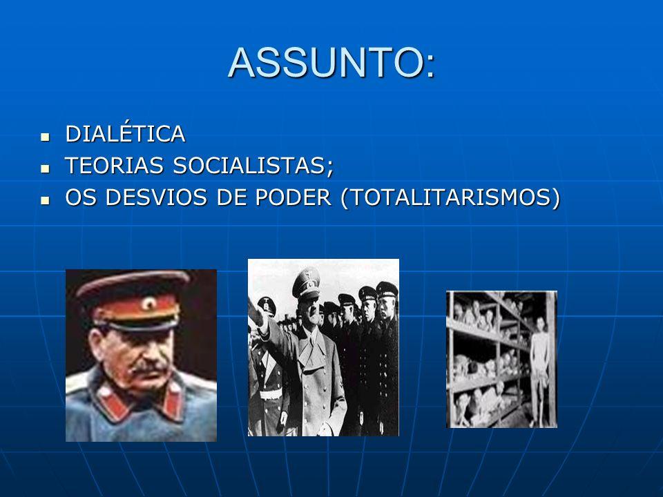 ASSUNTO: DIALÉTICA TEORIAS SOCIALISTAS;
