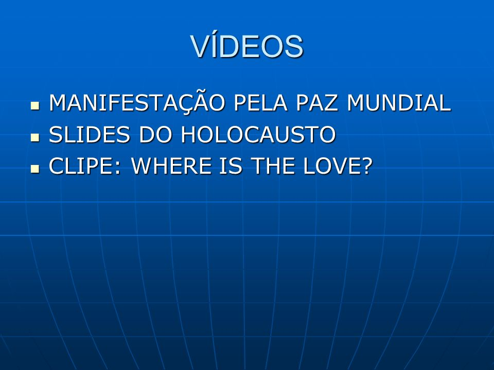 VÍDEOS MANIFESTAÇÃO PELA PAZ MUNDIAL SLIDES DO HOLOCAUSTO