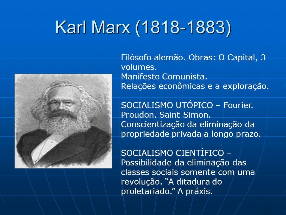 Karl Marx (1818-1883) Filósofo alemão. Obras: O Capital, 3 volumes.