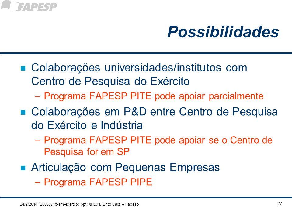 Possibilidades Colaborações universidades/institutos com Centro de Pesquisa do Exército. Programa FAPESP PITE pode apoiar parcialmente.