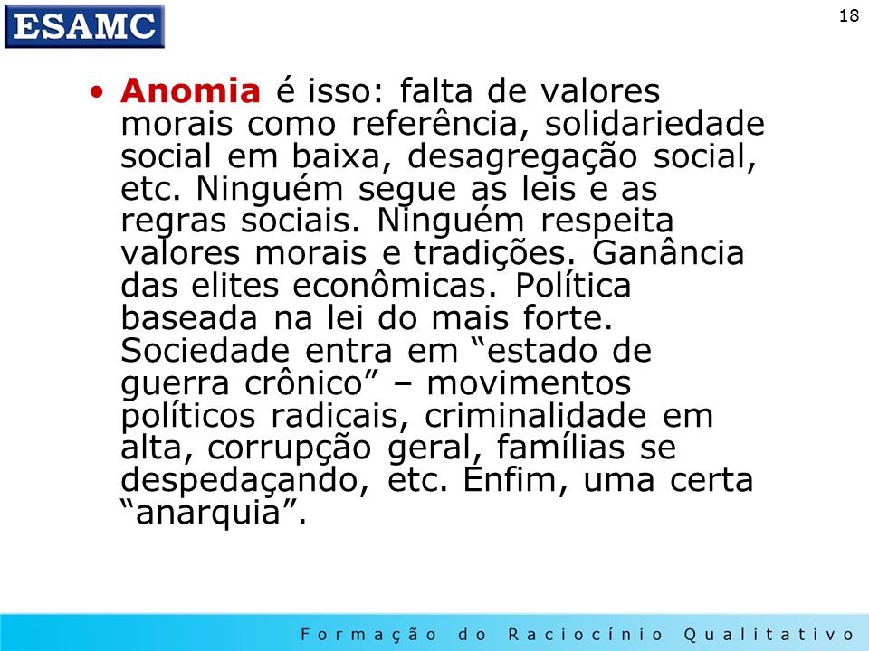 Anomia é isso: falta de valores morais como referência, solidariedade social em baixa, desagregação social, etc.