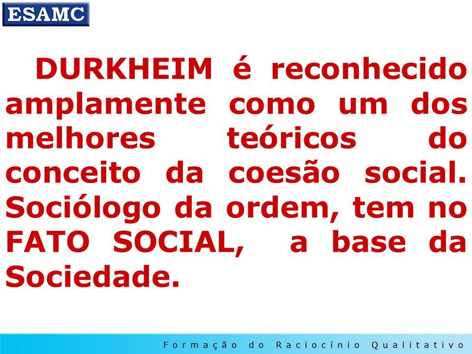 DURKHEIM é reconhecido amplamente como um dos melhores teóricos do conceito da coesão social.