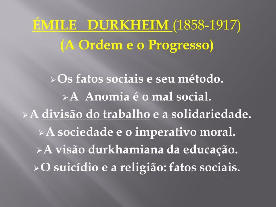ÉMILE DURKHEIM (1858-1917) (A Ordem e o Progresso)