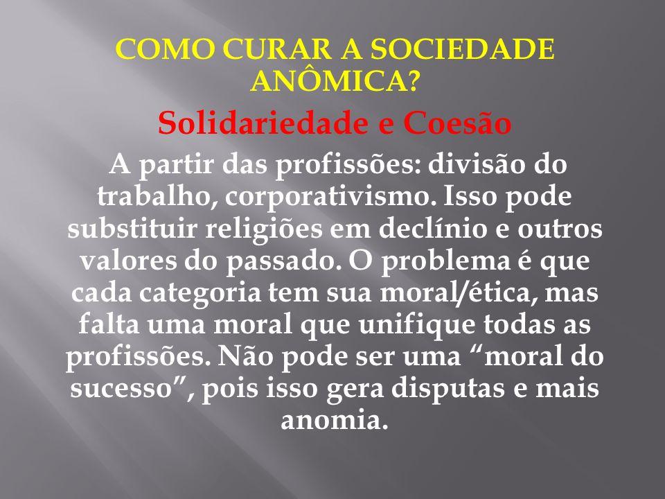 COMO CURAR A SOCIEDADE ANÔMICA Solidariedade e Coesão