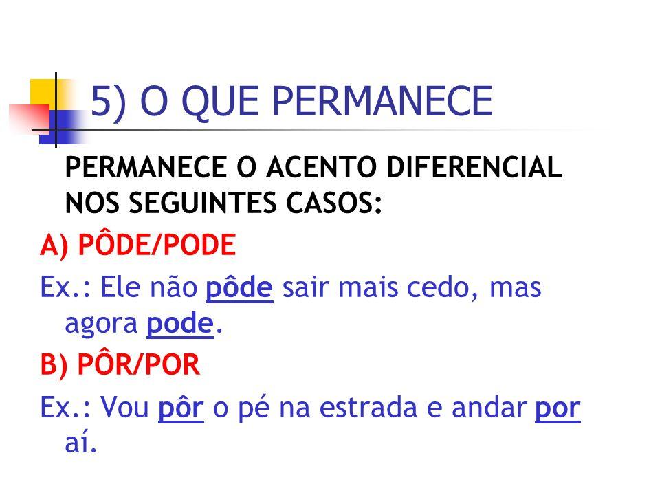 5) O QUE PERMANECE PERMANECE O ACENTO DIFERENCIAL NOS SEGUINTES CASOS: