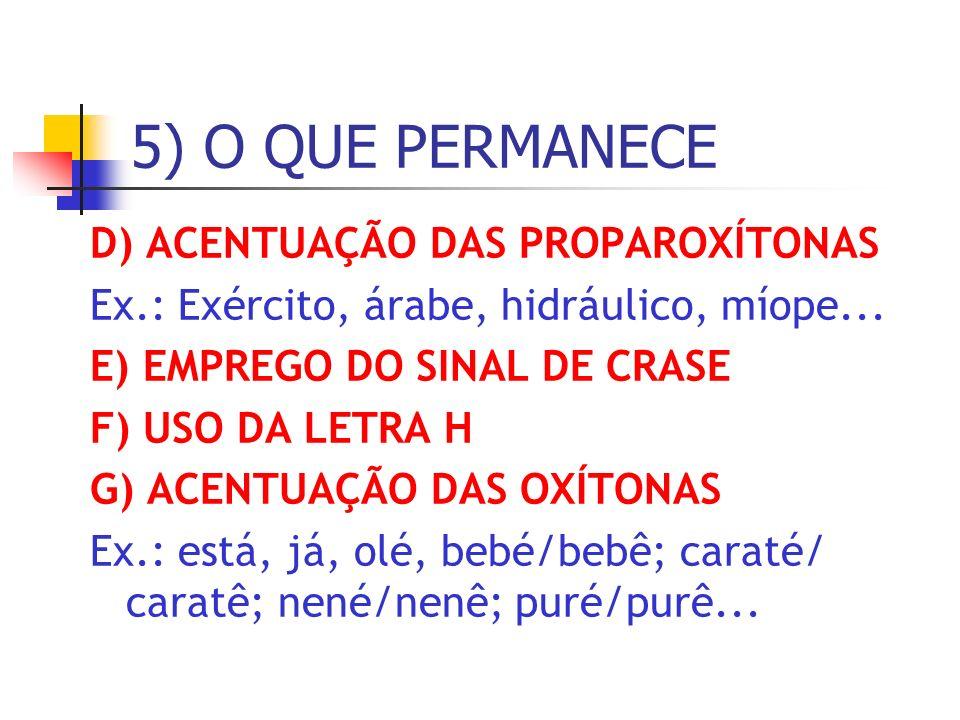 5) O QUE PERMANECE D) ACENTUAÇÃO DAS PROPAROXÍTONAS