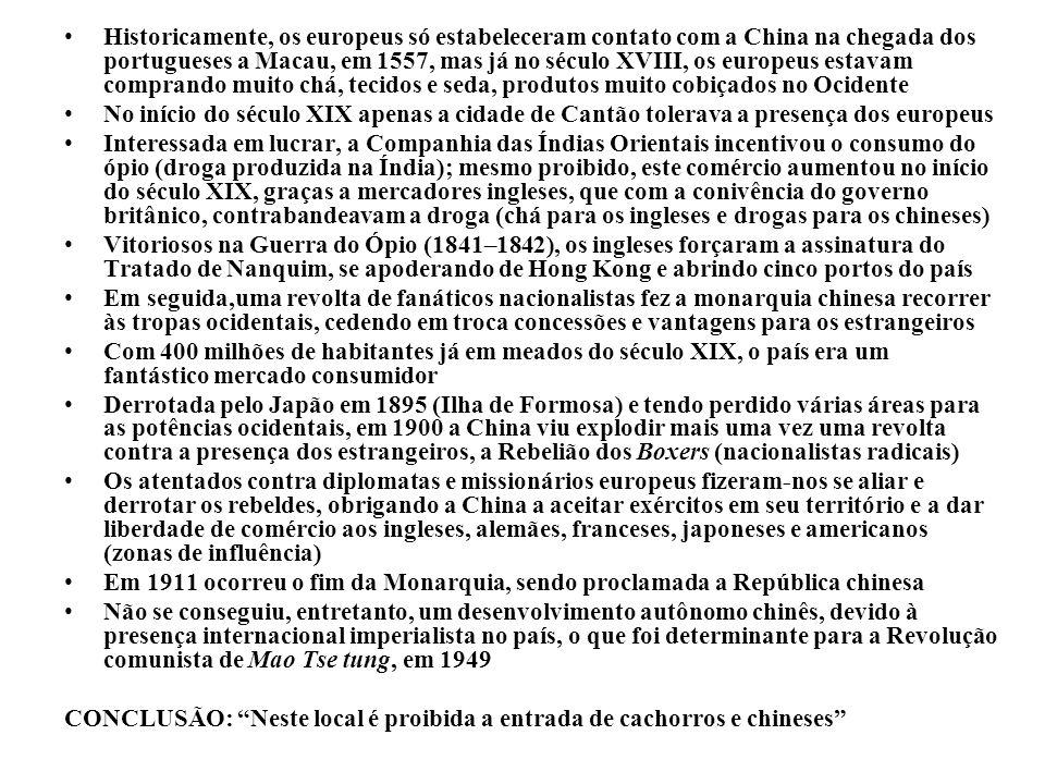 Historicamente, os europeus só estabeleceram contato com a China na chegada dos portugueses a Macau, em 1557, mas já no século XVIII, os europeus estavam comprando muito chá, tecidos e seda, produtos muito cobiçados no Ocidente