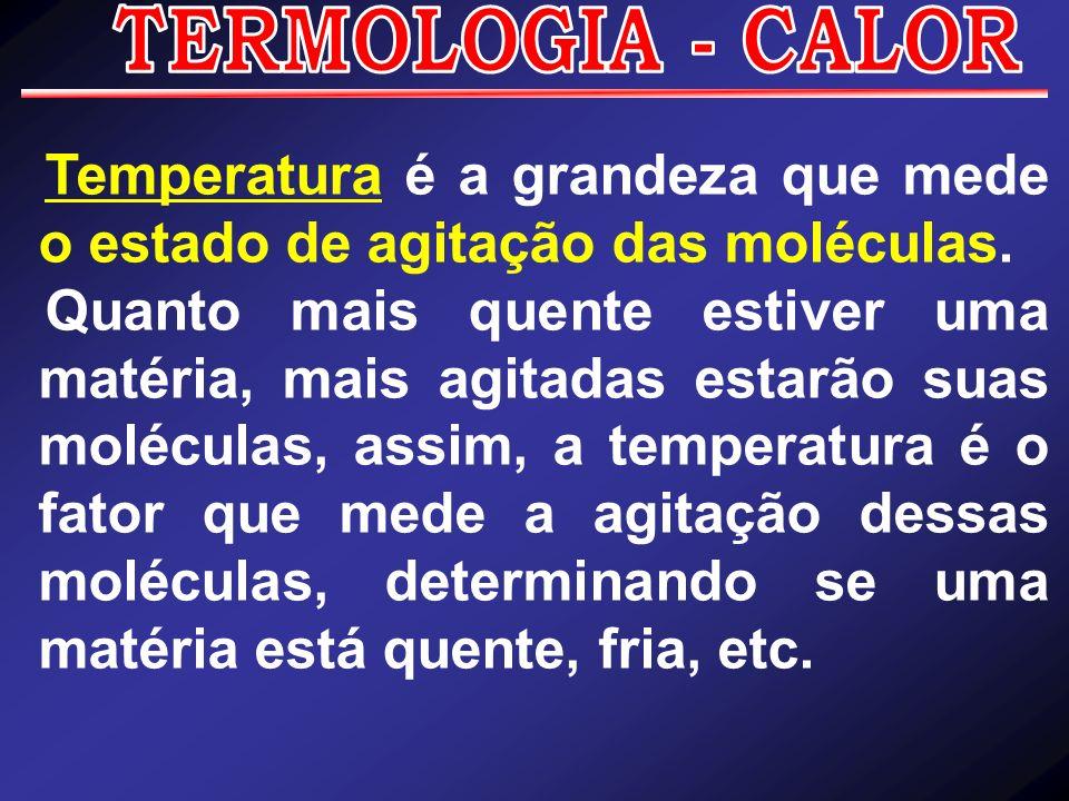 Temperatura é a grandeza que mede o estado de agitação das moléculas.