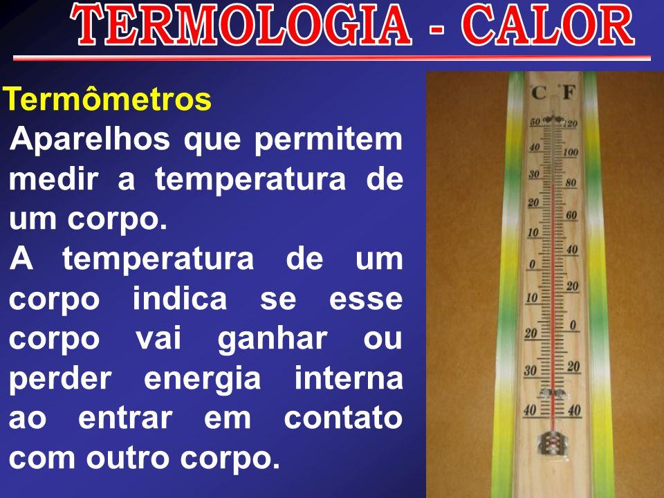 TERMOLOGIA - CALORTermômetros. Aparelhos que permitem medir a temperatura de um corpo.